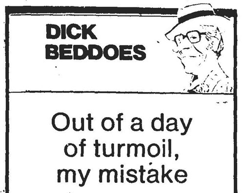 "The name ""DICK BEDDOES"" along with a headshot sketch of the columnist. Headline: ""Out of a day of turmoil, my mistake"""
